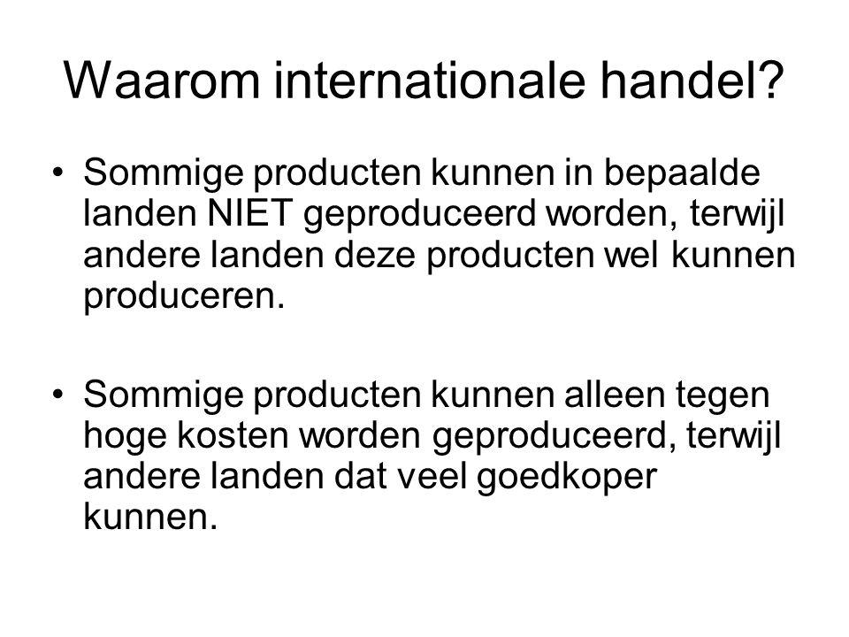 Waarom internationale handel? Sommige producten kunnen in bepaalde landen NIET geproduceerd worden, terwijl andere landen deze producten wel kunnen pr