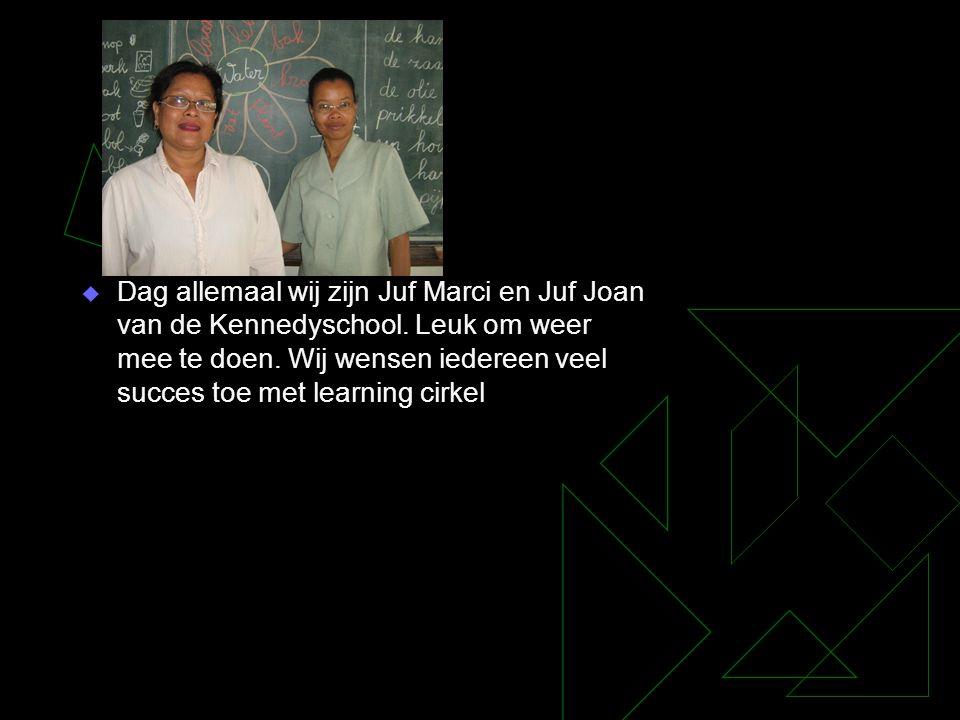  Dag allemaal wij zijn Juf Marci en Juf Joan van de Kennedyschool. Leuk om weer mee te doen. Wij wensen iedereen veel succes toe met learning cirkel