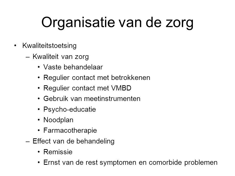 Organisatie van de zorg Kwaliteitstoetsing –Kwaliteit van zorg Vaste behandelaar Regulier contact met betrokkenen Regulier contact met VMBD Gebruik va