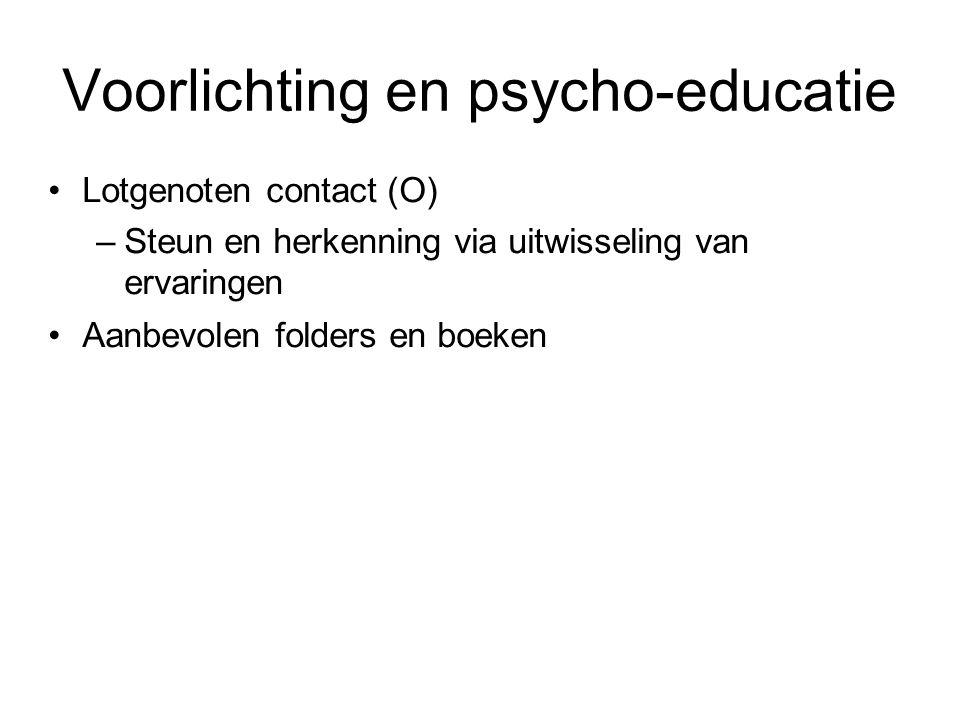 Voorlichting en psycho-educatie Lotgenoten contact (O) –Steun en herkenning via uitwisseling van ervaringen Aanbevolen folders en boeken