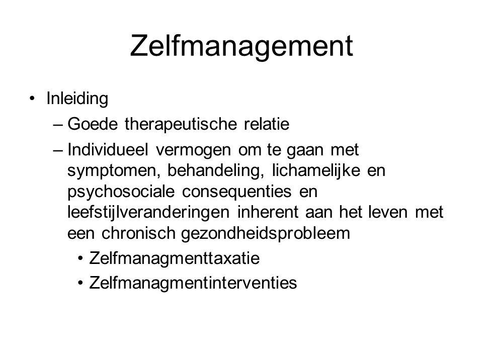 Zelfmanagement Inleiding –Goede therapeutische relatie –Individueel vermogen om te gaan met symptomen, behandeling, lichamelijke en psychosociale cons