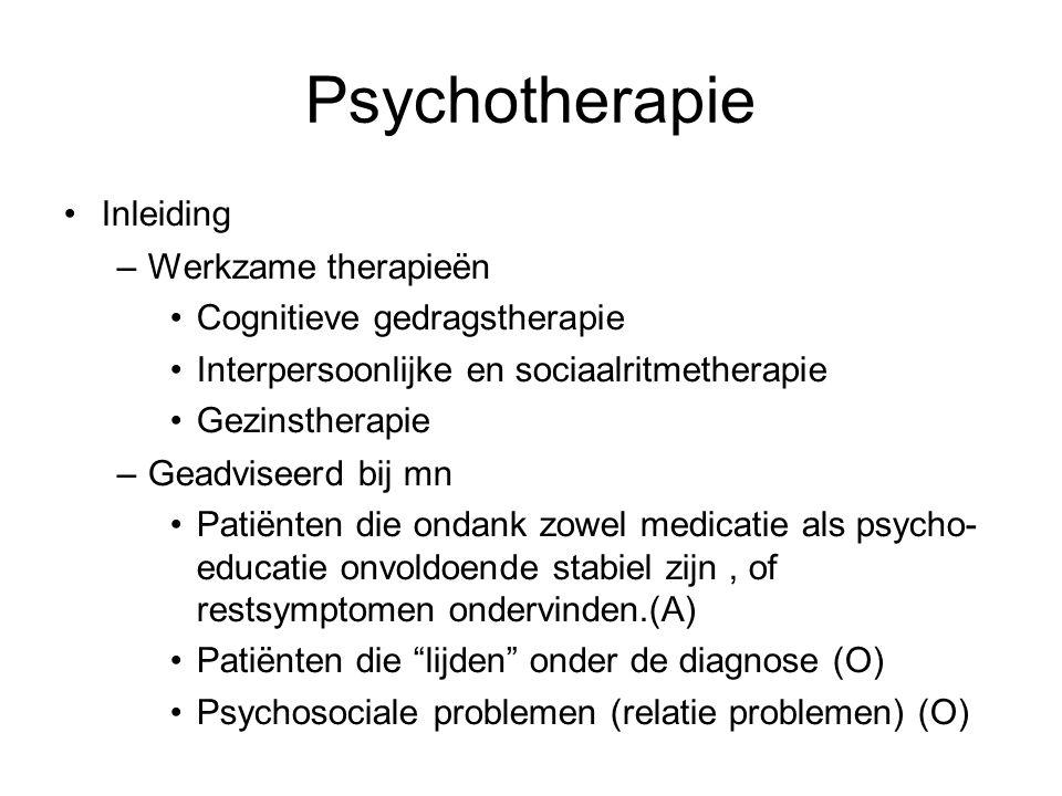 Psychotherapie Inleiding –Werkzame therapieën Cognitieve gedragstherapie Interpersoonlijke en sociaalritmetherapie Gezinstherapie –Geadviseerd bij mn