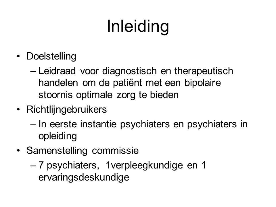 Inleiding Doelstelling –Leidraad voor diagnostisch en therapeutisch handelen om de patiënt met een bipolaire stoornis optimale zorg te bieden Richtlij