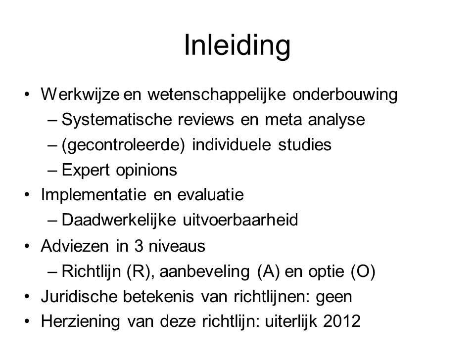 Inleiding Werkwijze en wetenschappelijke onderbouwing –Systematische reviews en meta analyse –(gecontroleerde) individuele studies –Expert opinions Im