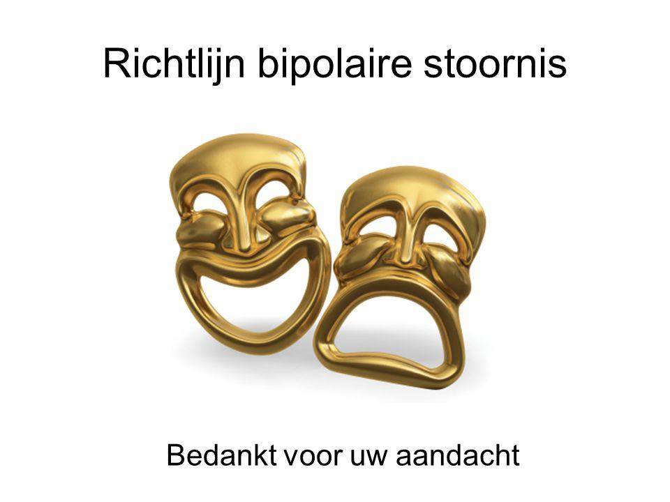 Richtlijn bipolaire stoornis Bedankt voor uw aandacht