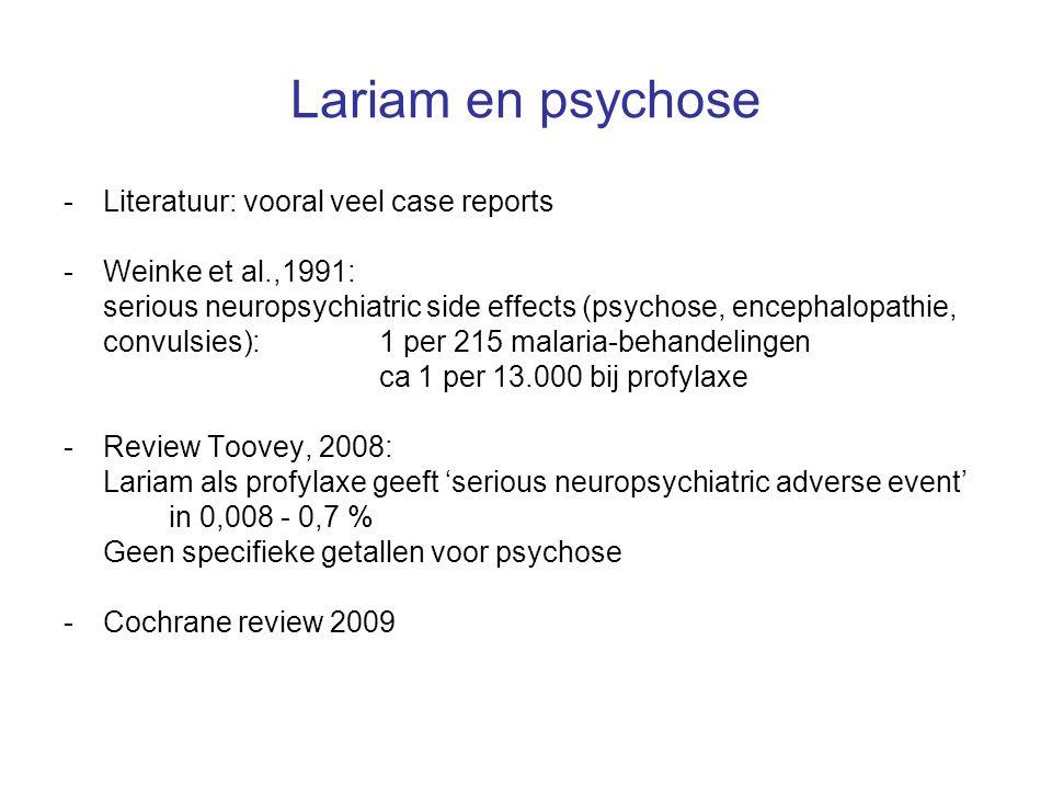 Lariam en psychose -Literatuur: vooral veel case reports -Weinke et al.,1991: serious neuropsychiatric side effects (psychose, encephalopathie, convul