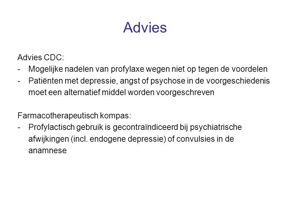 Advies Advies CDC: -Mogelijke nadelen van profylaxe wegen niet op tegen de voordelen -Patiënten met depressie, angst of psychose in de voorgeschiedeni
