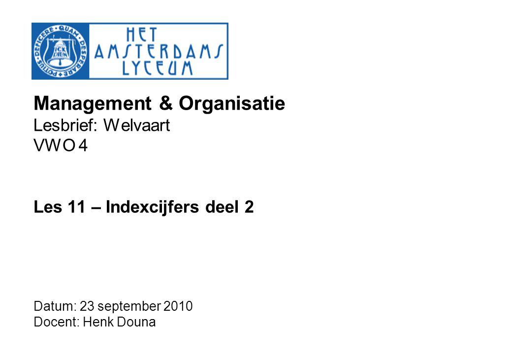 Management & Organisatie Lesbrief: Welvaart VWO 4 Les 11 – Indexcijfers deel 2 Datum: 23 september 2010 Docent: Henk Douna