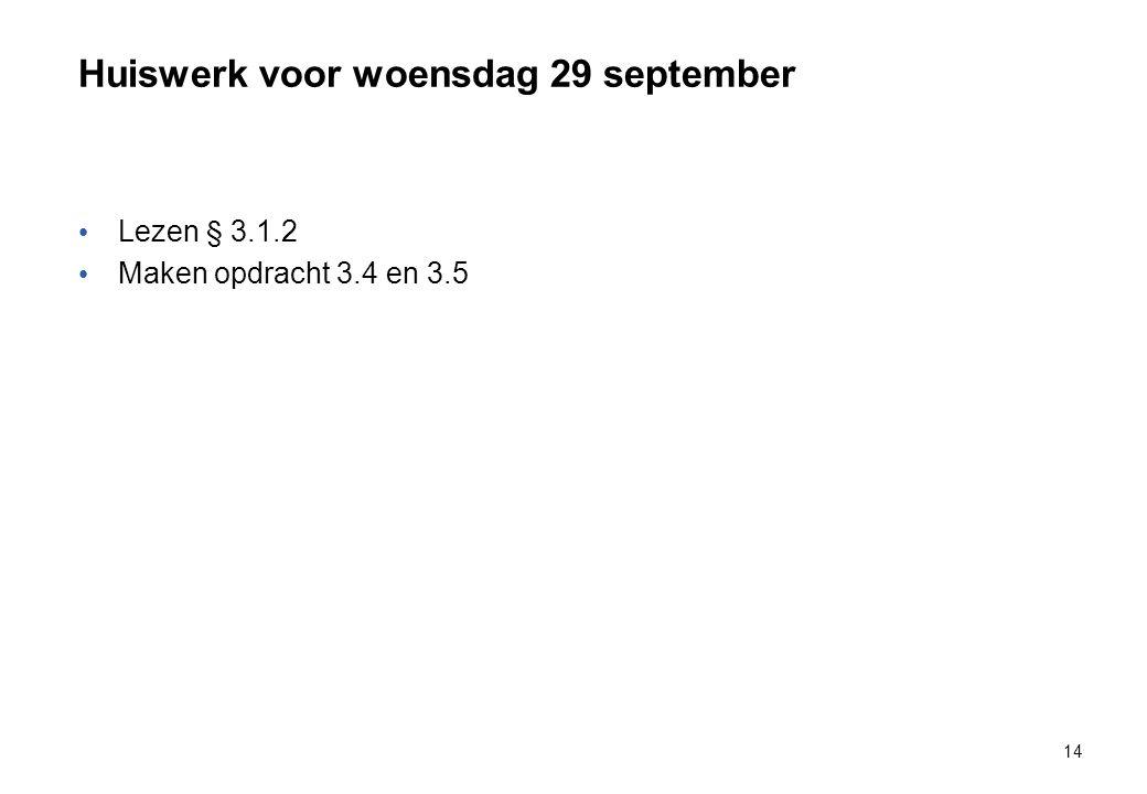 Huiswerk voor woensdag 29 september Lezen § 3.1.2 Maken opdracht 3.4 en 3.5 14