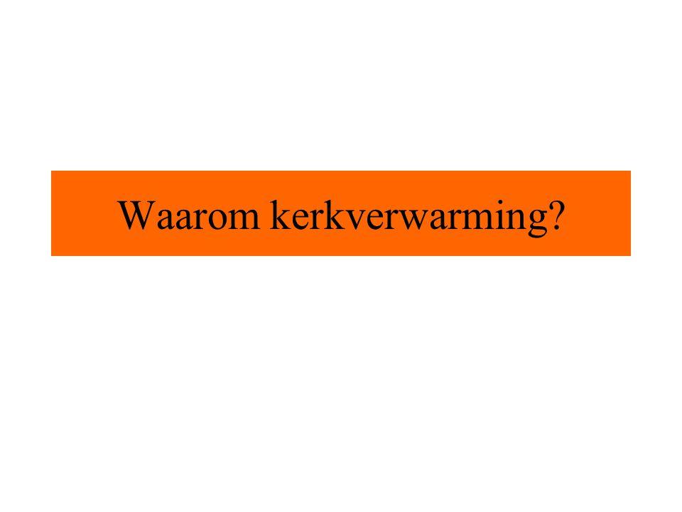 Algemene doelen kerkverwarming: -Behaaglijkheid -Vorstbescherming (waterleidingen) -Interieurbehoud (orgels, stucwerk)