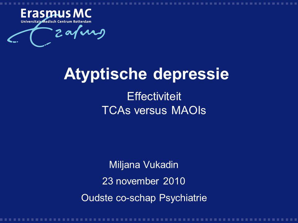 Effectiviteit TCAs versus MAOIs Miljana Vukadin 23 november 2010 Oudste co-schap Psychiatrie Atyptische depressie