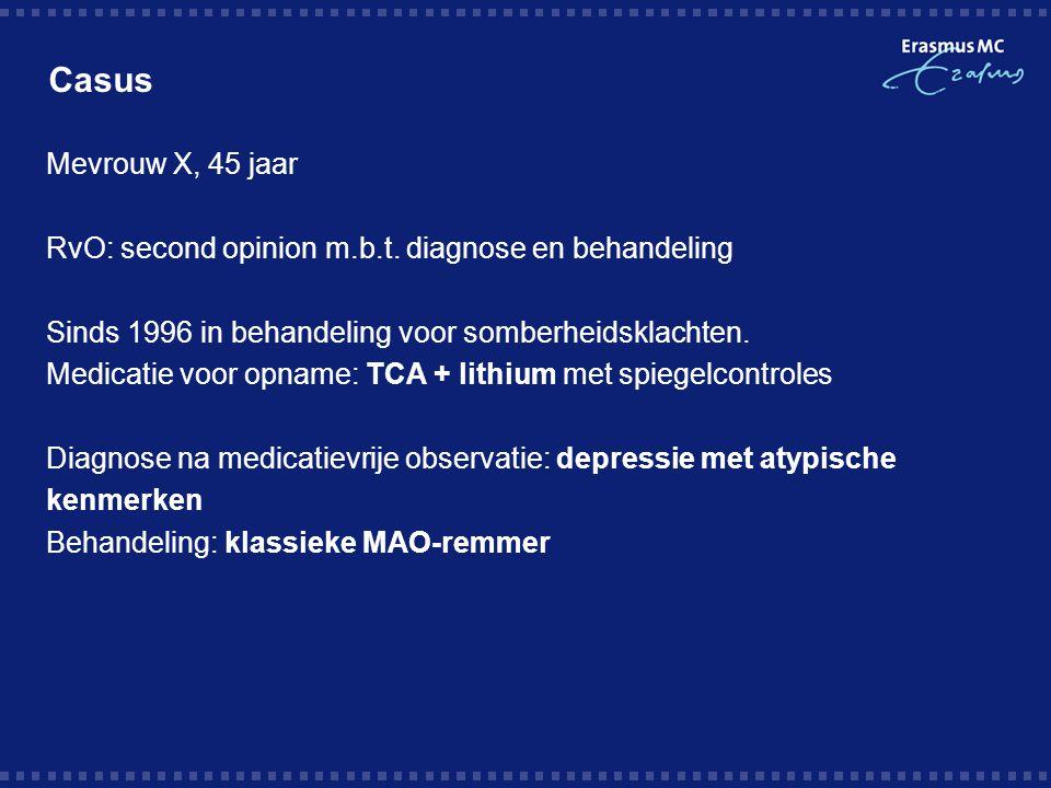 Casus Mevrouw X, 45 jaar RvO: second opinion m.b.t. diagnose en behandeling Sinds 1996 in behandeling voor somberheidsklachten. Medicatie voor opname: