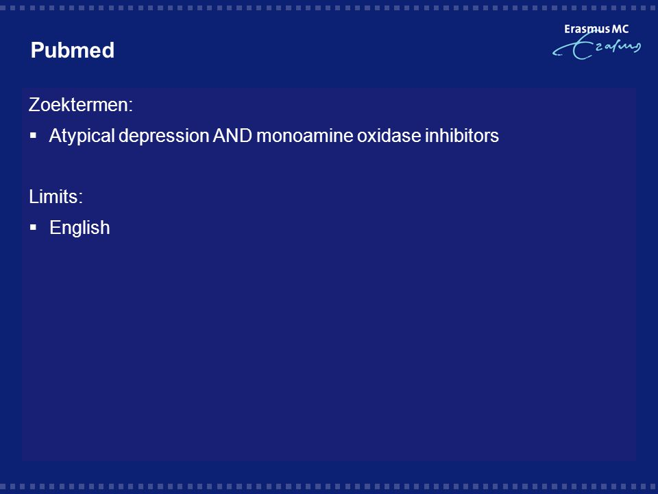 Pubmed Zoektermen:  Atypical depression AND monoamine oxidase inhibitors Limits:  English