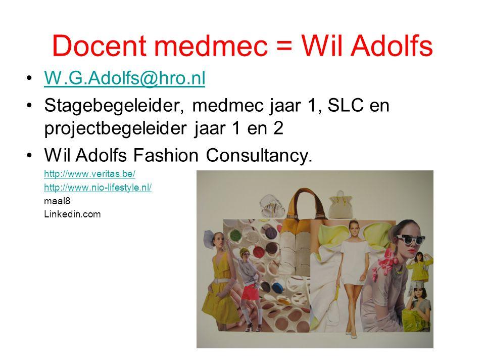 Docent medmec = Wil Adolfs W.G.Adolfs@hro.nl Stagebegeleider, medmec jaar 1, SLC en projectbegeleider jaar 1 en 2 Wil Adolfs Fashion Consultancy. http