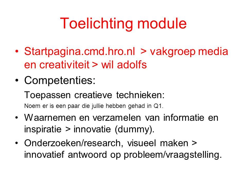 Toelichting module Startpagina.cmd.hro.nl > vakgroep media en creativiteit > wil adolfs Competenties: Toepassen creatieve technieken: Noem er is een p