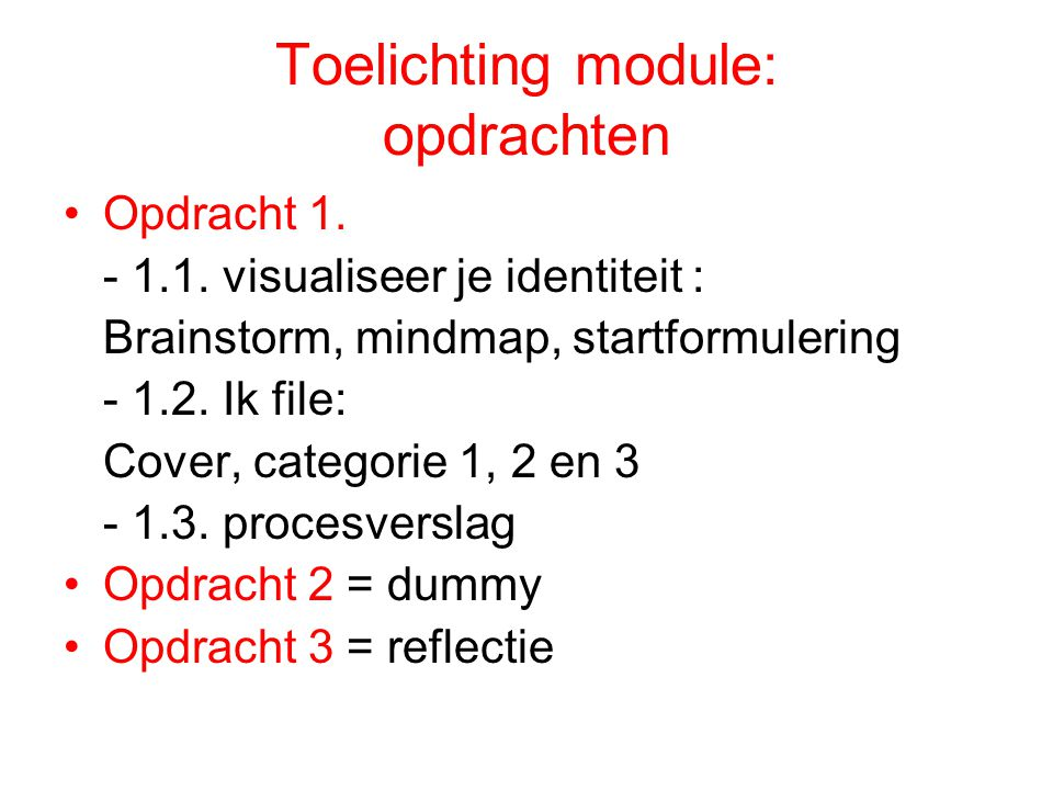 Toelichting module: opdrachten Opdracht 1. - 1.1. visualiseer je identiteit : Brainstorm, mindmap, startformulering - 1.2. Ik file: Cover, categorie 1