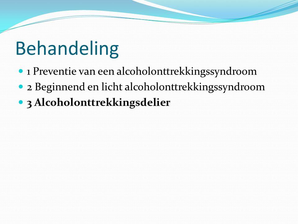 Behandeling 1 Preventie van een alcoholonttrekkingssyndroom 2 Beginnend en licht alcoholonttrekkingssyndroom 3 Alcoholonttrekkingsdelier