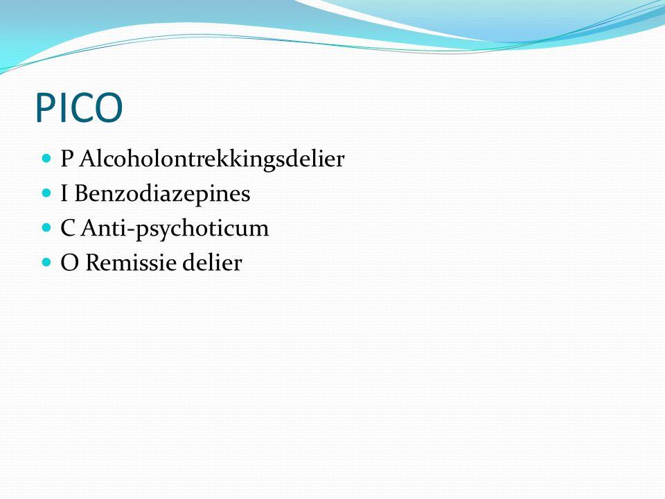 PICO P Alcoholontrekkingsdelier I Benzodiazepines C Anti-psychoticum O Remissie delier