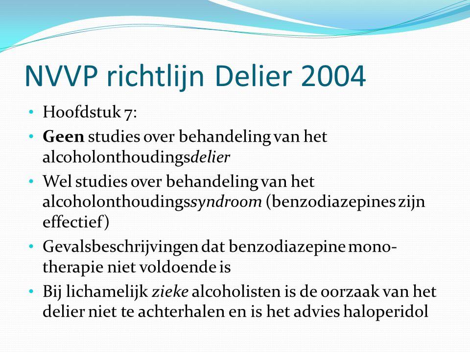 NVVP richtlijn Delier 2004 Hoofdstuk 7: Geen studies over behandeling van het alcoholonthoudingsdelier Wel studies over behandeling van het alcoholont
