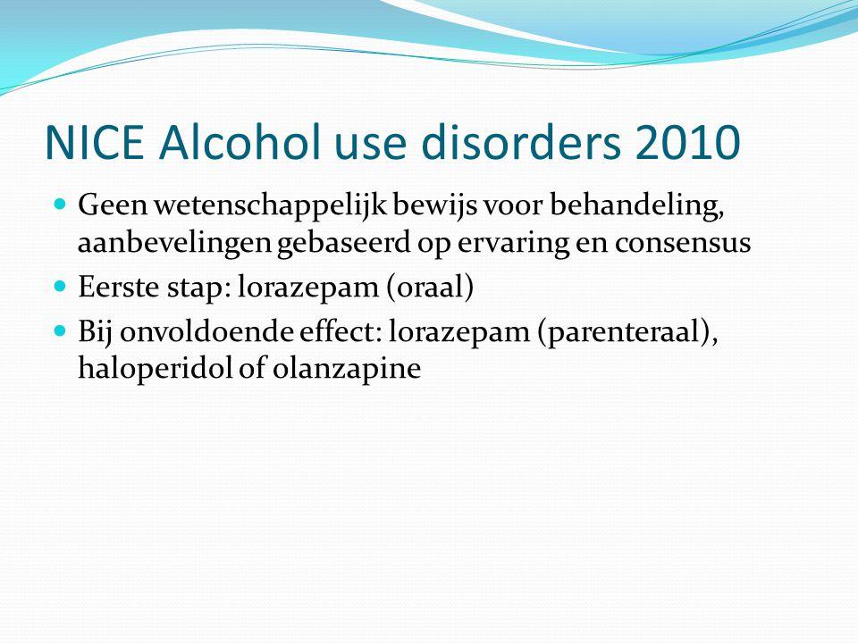NICE Alcohol use disorders 2010 Geen wetenschappelijk bewijs voor behandeling, aanbevelingen gebaseerd op ervaring en consensus Eerste stap: lorazepam