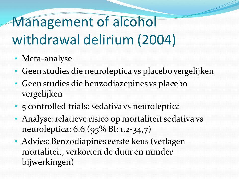 Management of alcohol withdrawal delirium (2004) Meta-analyse Geen studies die neuroleptica vs placebo vergelijken Geen studies die benzodiazepines vs