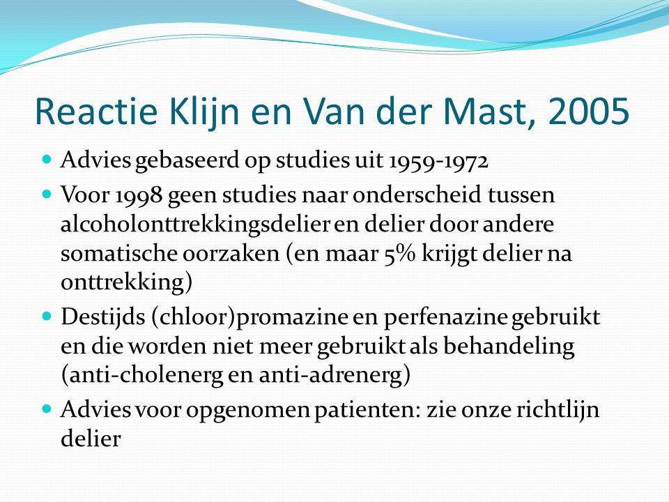 Reactie Klijn en Van der Mast, 2005 Advies gebaseerd op studies uit 1959-1972 Voor 1998 geen studies naar onderscheid tussen alcoholonttrekkingsdelier