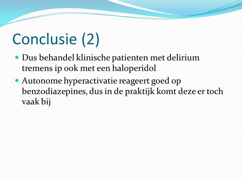 Conclusie (2) Dus behandel klinische patienten met delirium tremens ip ook met een haloperidol Autonome hyperactivatie reageert goed op benzodiazepine