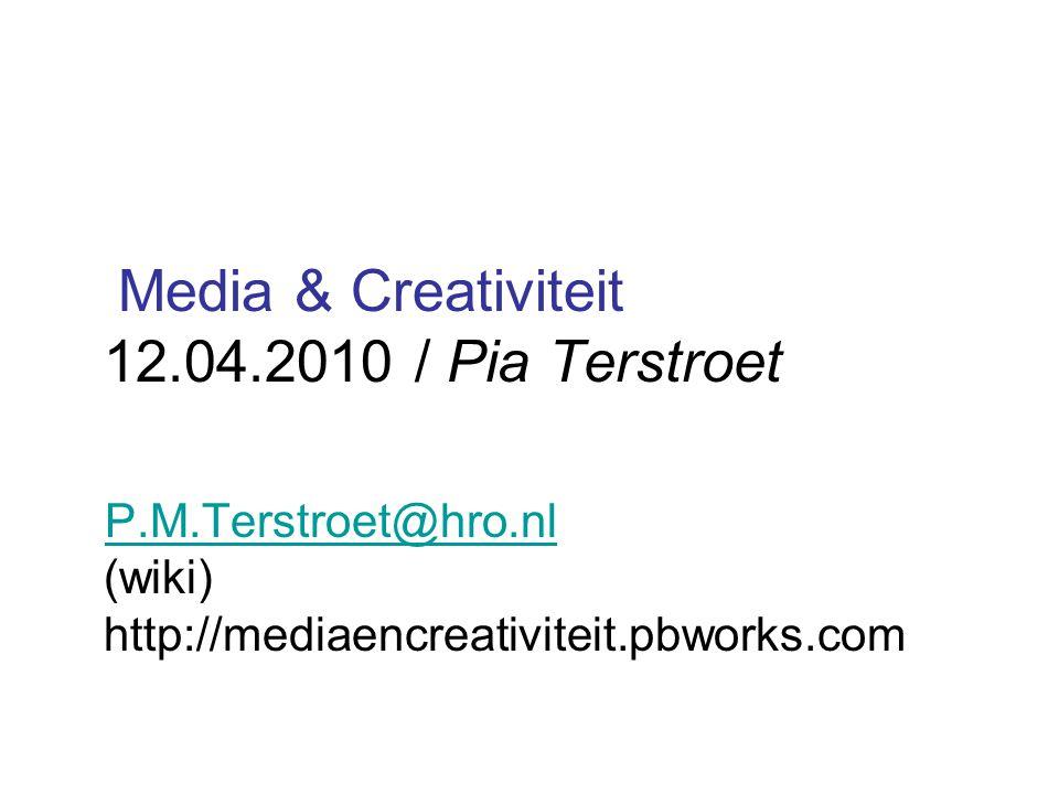 Media & Creativiteit 12.04.2010 / Pia Terstroet P.M.Terstroet@hro.nl (wiki) http://mediaencreativiteit.pbworks.com P.M.Terstroet@hro.nl