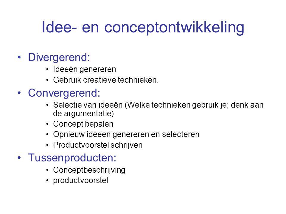Idee- en conceptontwikkeling Divergerend: Ideeën genereren Gebruik creatieve technieken.