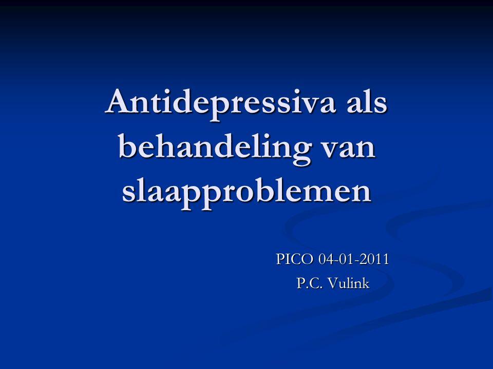 Antidepressiva als behandeling van slaapproblemen PICO 04-01-2011 P.C. Vulink