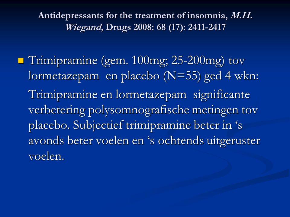 Antidepressants for the treatment of insomnia, M.H. Wiegand, Drugs 2008: 68 (17): 2411-2417 Trimipramine (gem. 100mg; 25-200mg) tov lormetazepam en pl