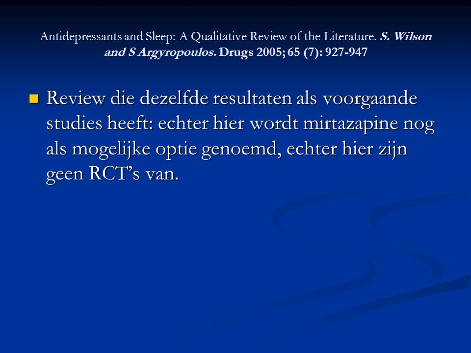 Antidepressants and Sleep: A Qualitative Review of the Literature. S. Wilson and S Argyropoulos. Drugs 2005; 65 (7): 927-947 Review die dezelfde resul