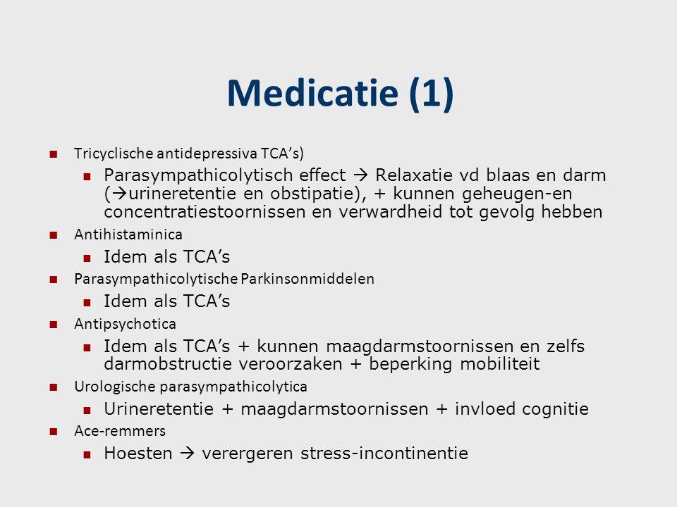 Medicatie (1) Tricyclische antidepressiva TCA's) Parasympathicolytisch effect  Relaxatie vd blaas en darm (  urineretentie en obstipatie), + kunnen