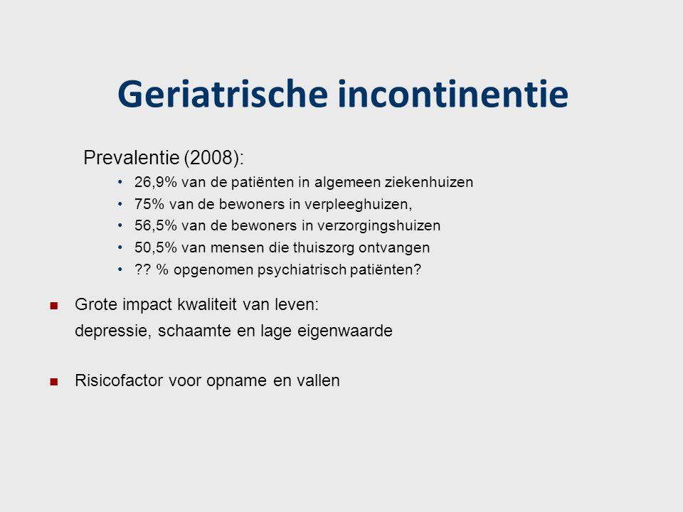 Geriatrische incontinentie Prevalentie (2008): 26,9% van de patiënten in algemeen ziekenhuizen 75% van de bewoners in verpleeghuizen, 56,5% van de bew