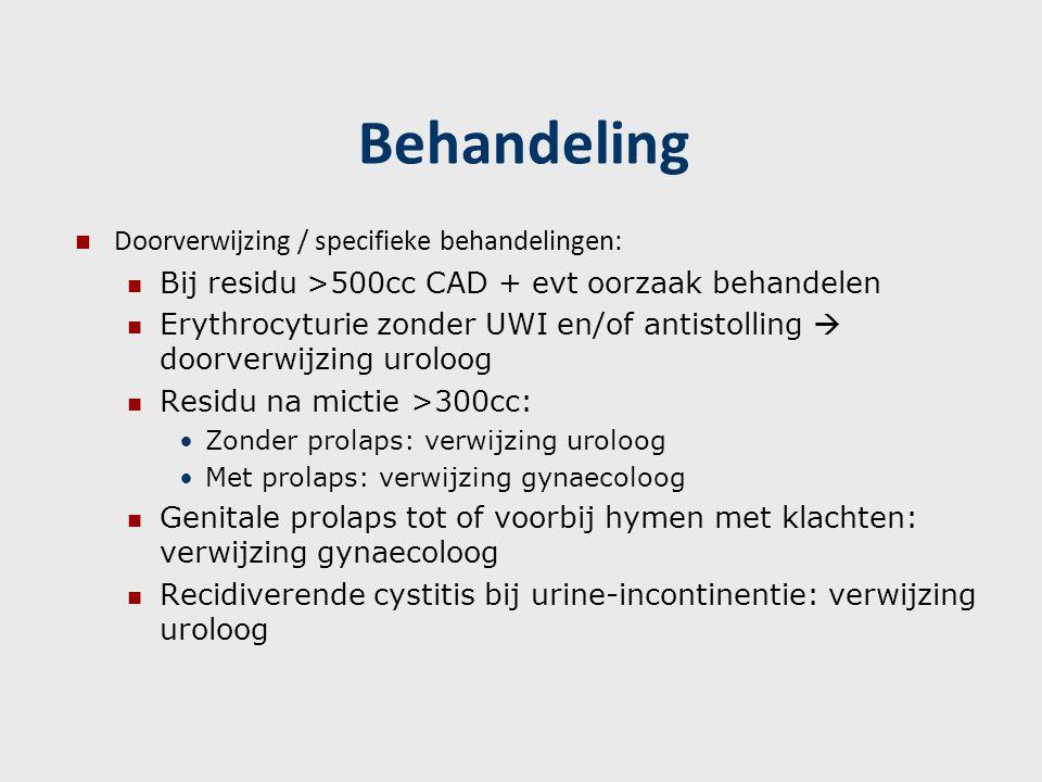 Behandeling Doorverwijzing / specifieke behandelingen: Bij residu >500cc CAD + evt oorzaak behandelen Erythrocyturie zonder UWI en/of antistolling  d