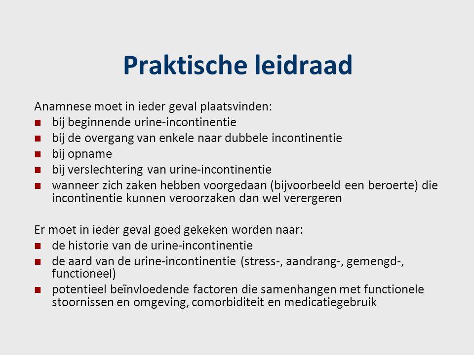 Praktische leidraad Anamnese moet in ieder geval plaatsvinden: bij beginnende urine-incontinentie bij de overgang van enkele naar dubbele incontinenti