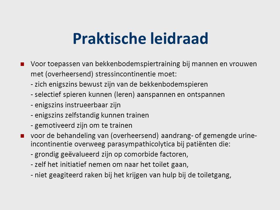 Praktische leidraad Voor toepassen van bekkenbodemspiertraining bij mannen en vrouwen met (overheersend) stressincontinentie moet: - zich enigszins be