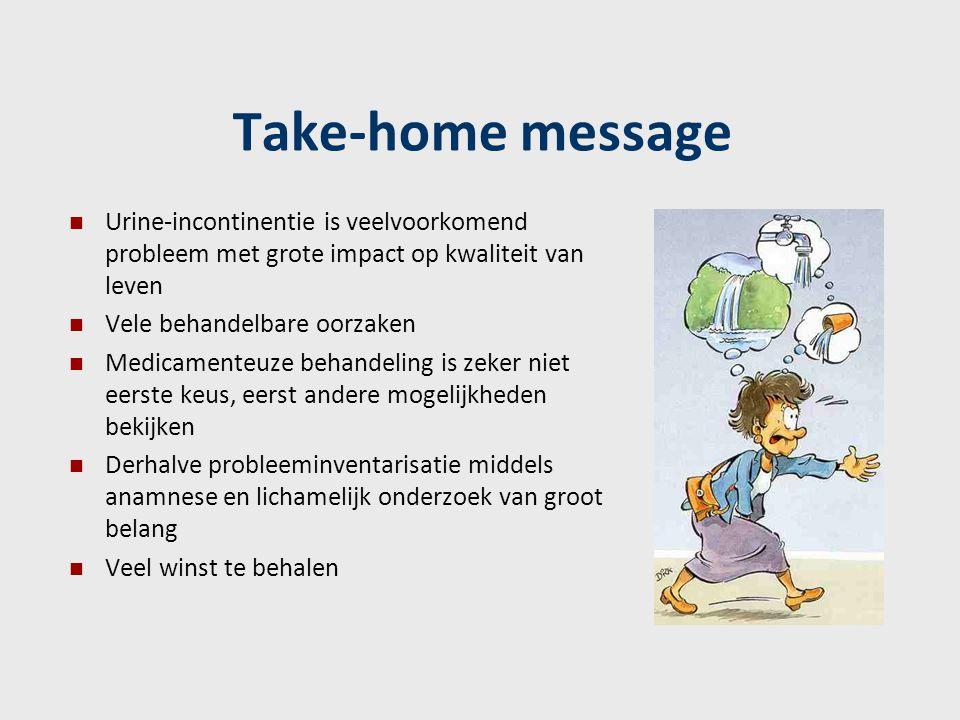 Take-home message Urine-incontinentie is veelvoorkomend probleem met grote impact op kwaliteit van leven Vele behandelbare oorzaken Medicamenteuze beh