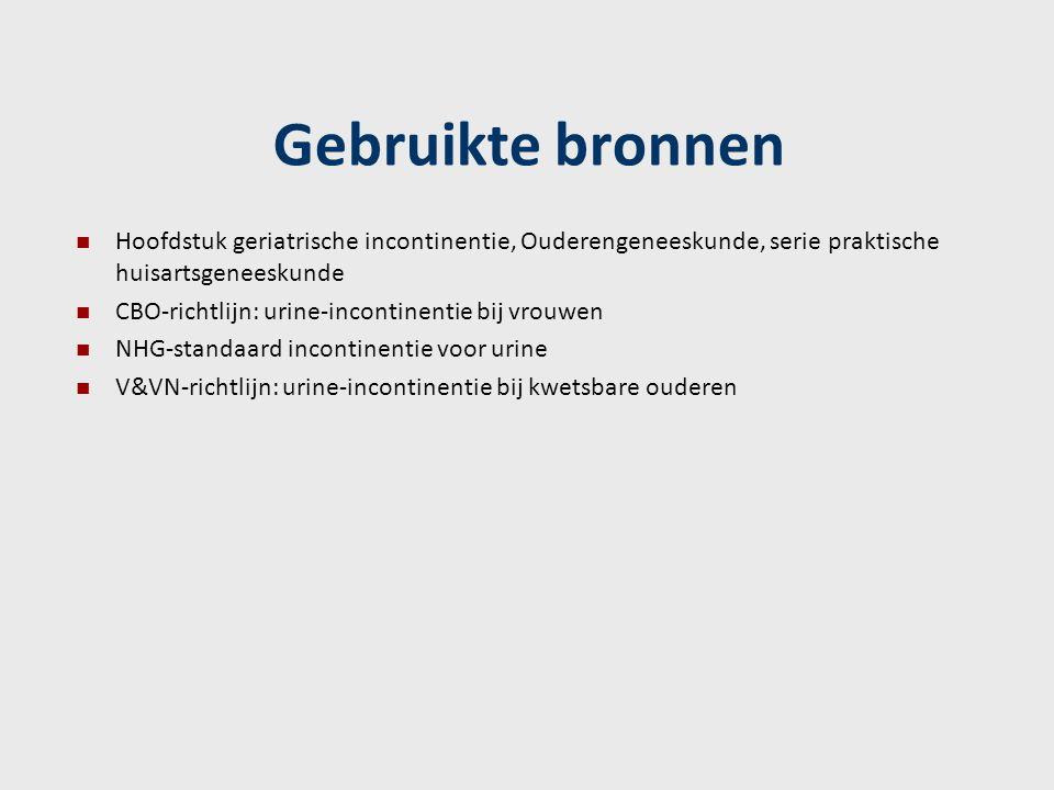 Gebruikte bronnen Hoofdstuk geriatrische incontinentie, Ouderengeneeskunde, serie praktische huisartsgeneeskunde CBO-richtlijn: urine-incontinentie bi