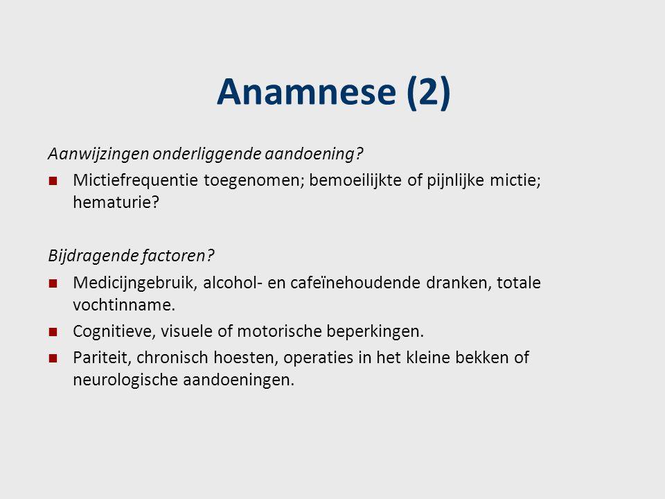 Anamnese (2) Aanwijzingen onderliggende aandoening? Mictiefrequentie toegenomen; bemoeilijkte of pijnlijke mictie; hematurie? Bijdragende factoren? Me