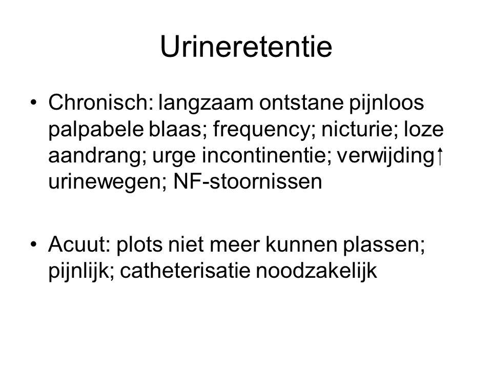 Urineretentie Chronisch: langzaam ontstane pijnloos palpabele blaas; frequency; nicturie; loze aandrang; urge incontinentie; verwijding  urinewegen;
