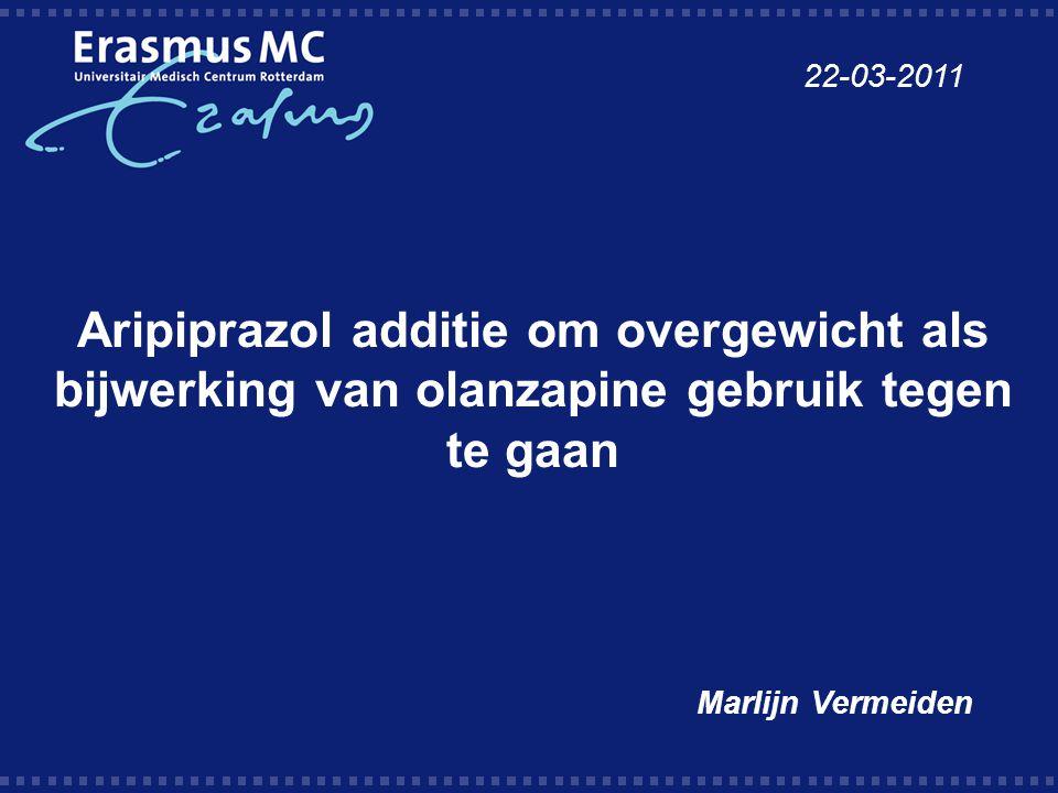 Aripiprazol additie om overgewicht als bijwerking van olanzapine gebruik tegen te gaan Marlijn Vermeiden 22-03-2011