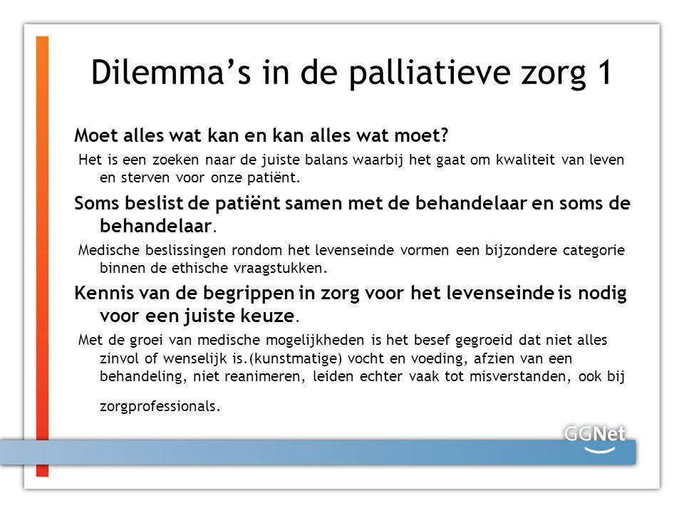Dilemma's in de palliatieve zorg 1 Moet alles wat kan en kan alles wat moet? Het is een zoeken naar de juiste balans waarbij het gaat om kwaliteit van