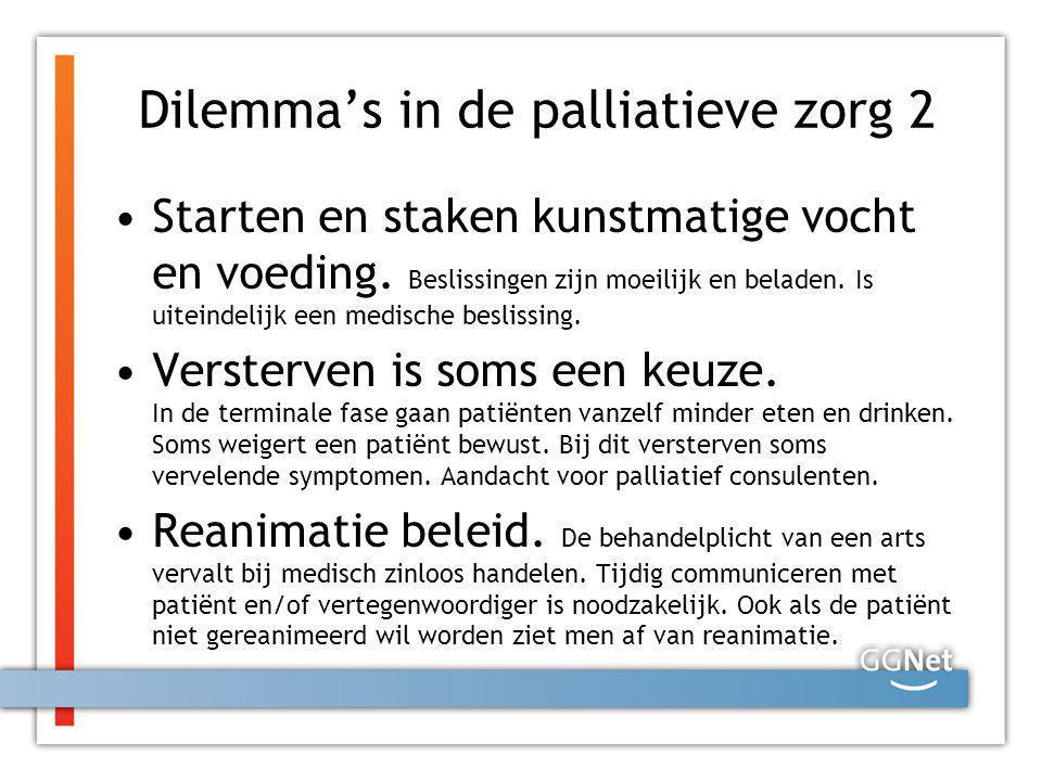 Dilemma's in de palliatieve zorg 2 Starten en staken kunstmatige vocht en voeding. Beslissingen zijn moeilijk en beladen. Is uiteindelijk een medische