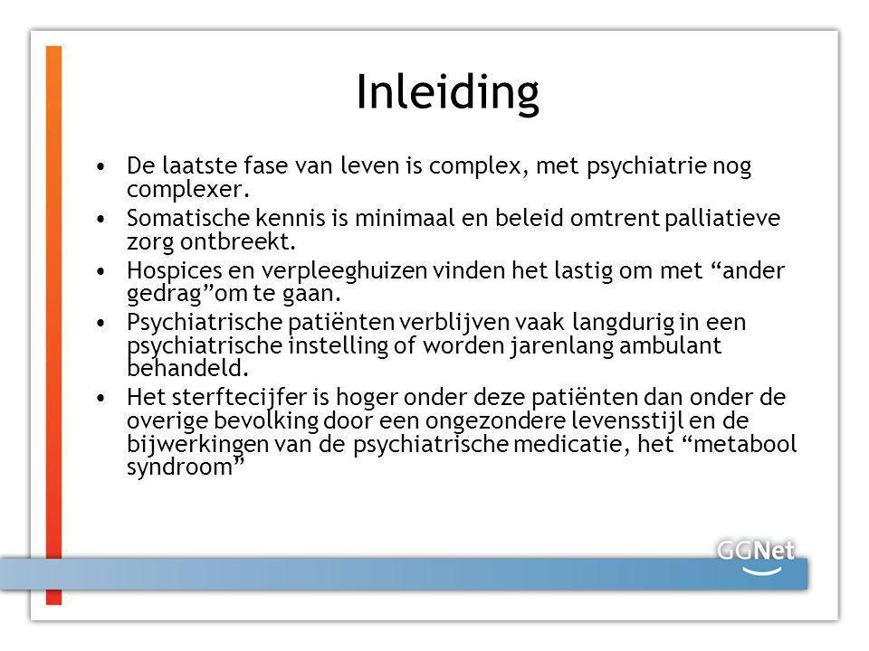 Inleiding De laatste fase van leven is complex, met psychiatrie nog complexer. Somatische kennis is minimaal en beleid omtrent palliatieve zorg ontbre