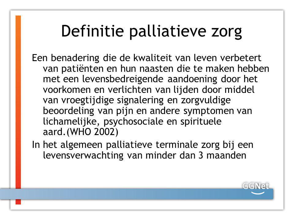 Definitie palliatieve zorg Een benadering die de kwaliteit van leven verbetert van patiënten en hun naasten die te maken hebben met een levensbedreige