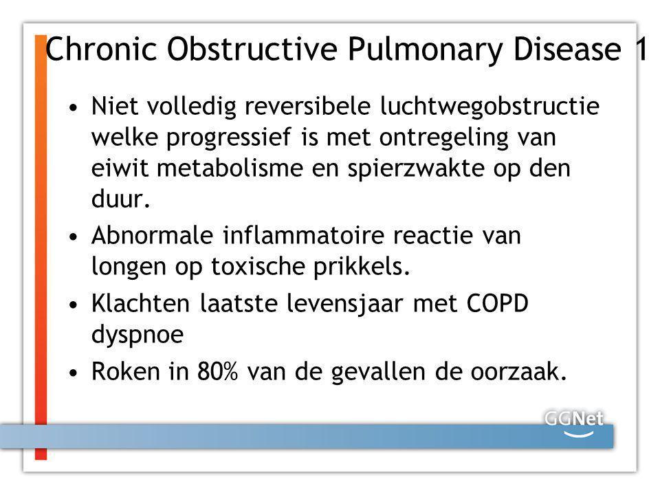 Chronic Obstructive Pulmonary Disease 1 Niet volledig reversibele luchtwegobstructie welke progressief is met ontregeling van eiwit metabolisme en spi