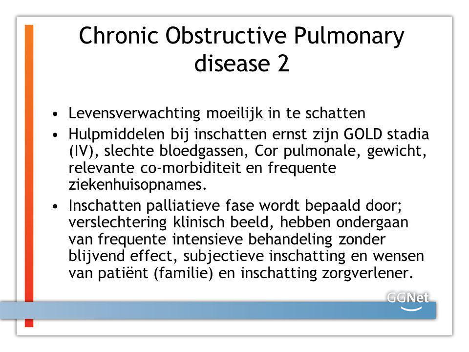 Chronic Obstructive Pulmonary disease 2 Levensverwachting moeilijk in te schatten Hulpmiddelen bij inschatten ernst zijn GOLD stadia (IV), slechte blo
