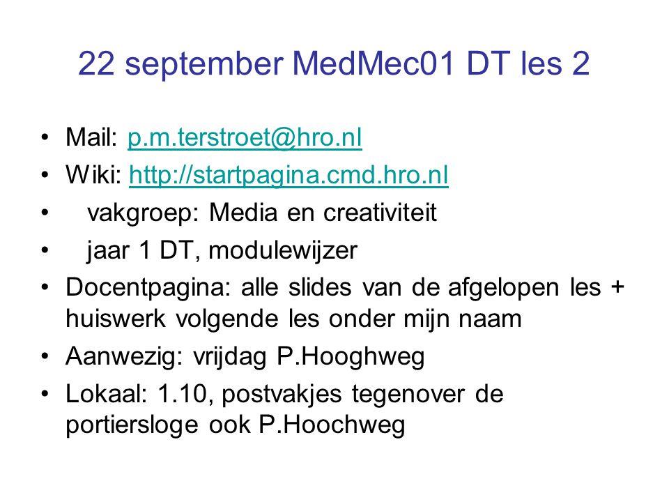 22 september MedMec01 DT les 2 Mail: p.m.terstroet@hro.nlp.m.terstroet@hro.nl Wiki: http://startpagina.cmd.hro.nlhttp://startpagina.cmd.hro.nl vakgroe
