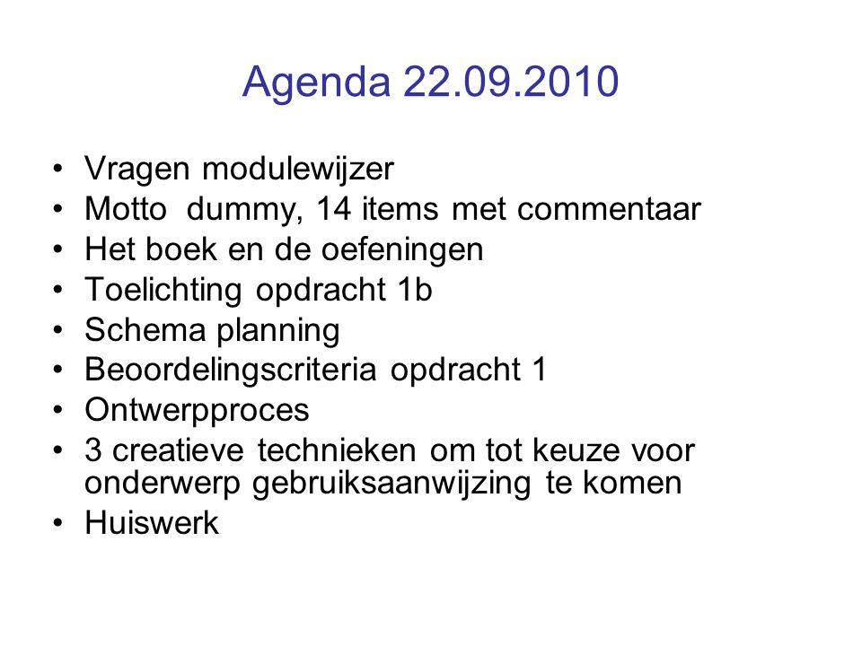 Agenda 22.09.2010 Vragen modulewijzer Motto dummy, 14 items met commentaar Het boek en de oefeningen Toelichting opdracht 1b Schema planning Beoordeli